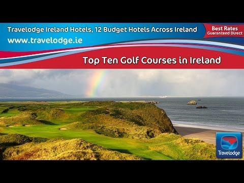 Travelodge Ireland Hotels And Top Ten Golf Courses In Ireland